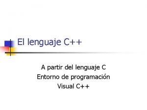 El lenguaje C A partir del lenguaje C