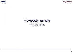 Norges Bank Hovedstyremte 25 juni 2008 1 Norges