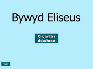 Bywyd Eliseus Cliciwch i ddechrau Cliciwch i orffen