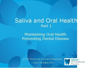 Saliva and Oral Health Part 1 Maintaining Oral