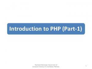 Introduction to PHP Part1 Basharat Mahmood Department of