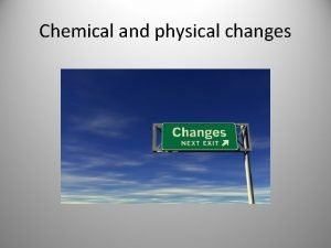 Chemical and physical changes Physical Change A Physical