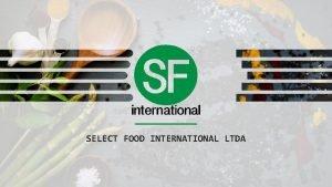SELECT FOOD INTERNATIONAL LTDA COMPANY The Select Food
