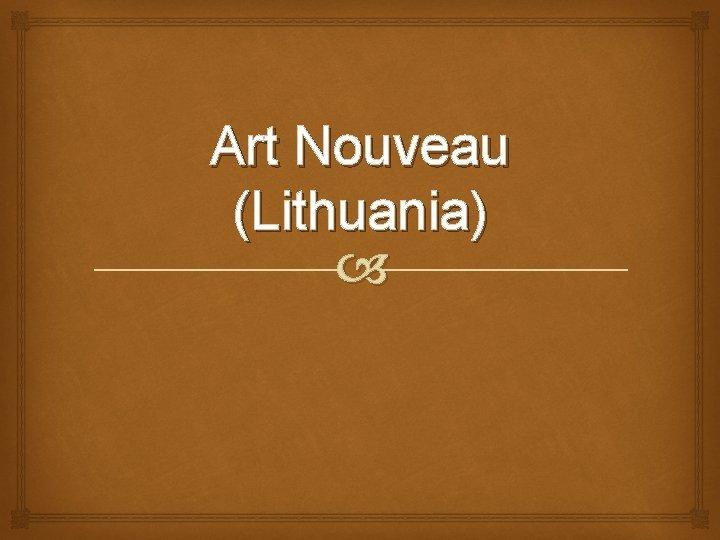Art Nouveau Lithuania Summary What is Art Nouveau