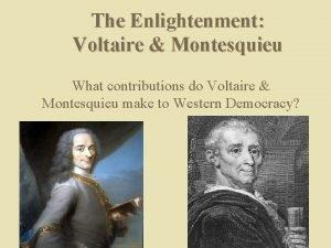 The Enlightenment Voltaire Montesquieu What contributions do Voltaire