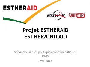 Projet ESTHERAID ESTHERUNITAID Sminaire sur les politiques pharmaceutiques