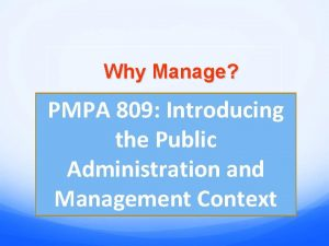 Why Manage PMPA 809 Introducing the Public Administration