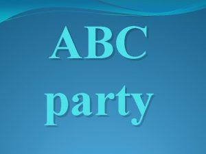 ABC party The ABC A B C D