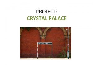 PROJECT CRYSTAL PALACE CRYSTAL PALACE MUSEUM Today the