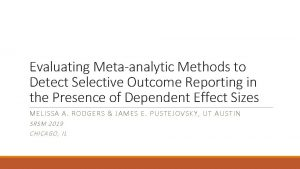 Evaluating Metaanalytic Methods to Detect Selective Outcome Reporting