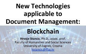 New Technologies applicable to Document Management Blockchain Hrvoje