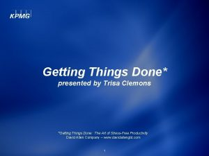 Getting Things Done presented by Trisa Clemons Getting