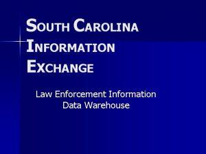 SOUTH CAROLINA INFORMATION EXCHANGE Law Enforcement Information Data