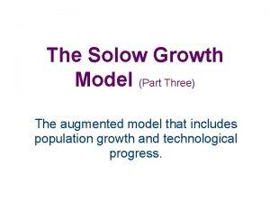 The Solow Growth Model Part Three The augmented