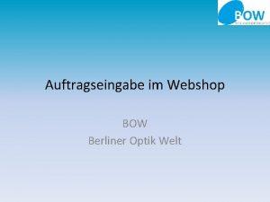 Auftragseingabe im Webshop BOW Berliner Optik Welt Auftragseingabe