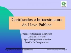 Certificados e Infraestructura de Llave Pblica Francisco RodrguezHenrquez