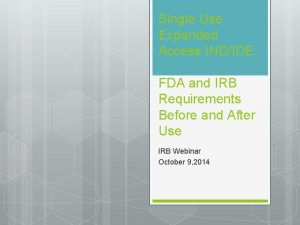 Single Use Expanded Access INDIDE FDA and IRB