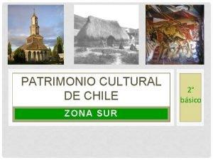PATRIMONIO CULTURAL DE CHILE ZONA SUR 2 bsico