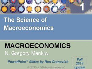 1 The Science of Macroeconomics MACROECONOMICS N Gregory