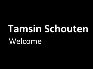 Tamsin Schouten Welcome Mark Holmes Why bother Joe