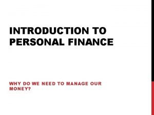 INTRODUCTION TO PERSONAL FINANCE WHY DO WE NEED