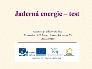 Jadern energie test Autor Mgr Elika Vokov Gymnzium