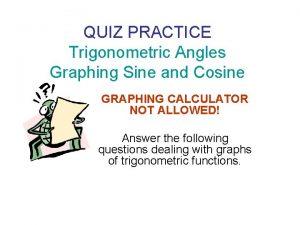 QUIZ PRACTICE Trigonometric Angles Graphing Sine and Cosine