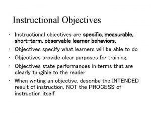 Instructional Objectives Instructional objectives are specific measurable shortterm