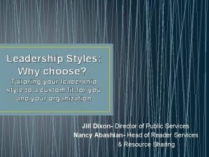 Leadership Styles Why choose Tailoring your leadership style