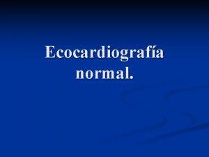 Ecocardiografa normal Eco bidimencional Vistas ortogonales Plano del