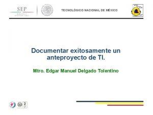 TECNOLGICO NACIONAL DE MXICO Documentar exitosamente un anteproyecto