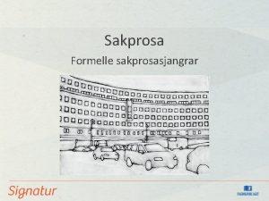 Sakprosa Formelle sakprosasjangrar Formelle sakprosasjangrar Flgjer som regel
