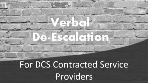 Verbal DeEscalation For DCS Contracted Service Providers 1