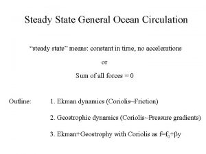 Steady State General Ocean Circulation steady state means