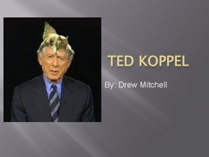 TED KOPPEL By Drew Mitchell Ted Koppels Life