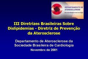 III Diretrizes Brasileiras Sobre Dislipidemias Diretriz de Preveno