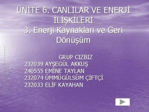NTE 6 CANLILAR VE ENERJ LKLER 3 Enerji