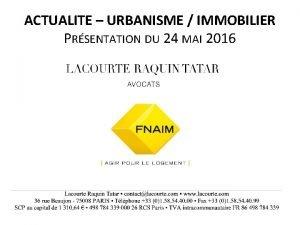 ACTUALITE URBANISME IMMOBILIER PRSENTATION DU 24 MAI 2016