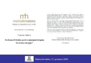 Matica hrvatska 15 prosinca 2009 Trebamo li fosilna