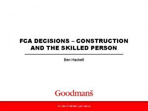FCA DECISIONS CONSTRUCTION AND THE SKILLED PERSON Ben