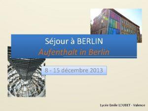Sjour BERLIN Aufenthalt in Berlin 8 15 dcembre