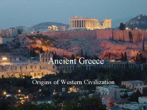 Ancient Greece Origins of Western Civilization Ancient Greece