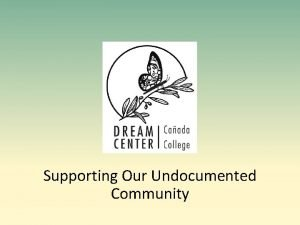 Supporting Our Undocumented Community Overview Profile of our