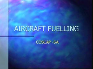 AIRCRAFT FUELLING COSCAP SA COSCAP Aircraft Fuelling Operator