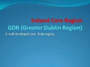 Ireland Core Region GDR Greater Dublin Region A