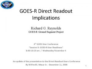 GOESR Direct Readout Implications Richard G Reynolds GOESR