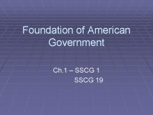 Foundation of American Government Ch 1 SSCG 19