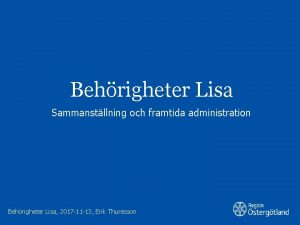 Behrigheter Lisa Sammanstllning och framtida administration Behrigheter Lisa