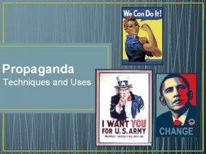 Propaganda Techniques and Uses Propaganda Definition techniques used