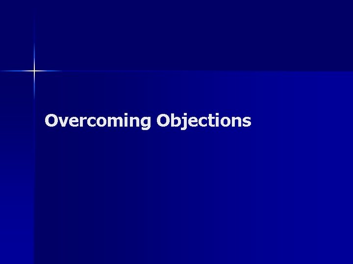 Overcoming Objections Overcoming Objections n Welcome objections no